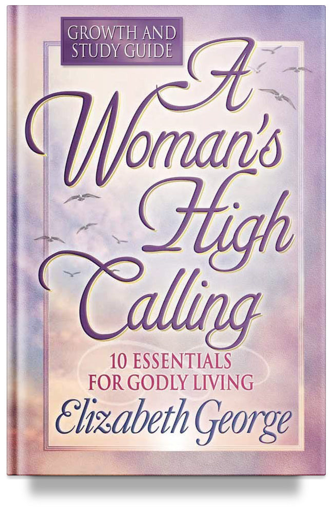 A Woman's High Calling Growth and Study Guide by Elizabeth George