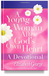 A Young Woman After God's Own Heart- A Devotional (Previous Edition)