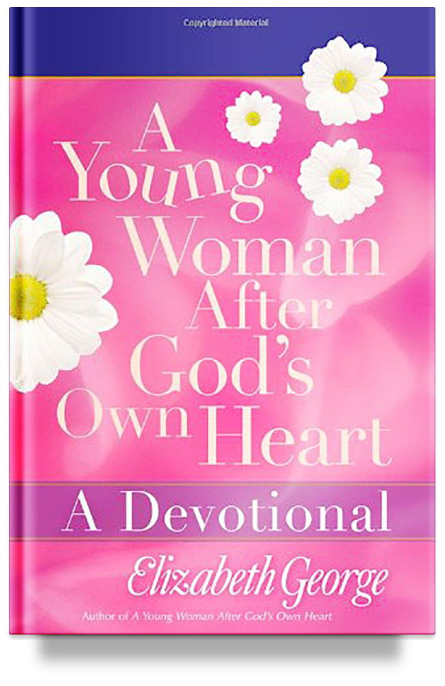 A Young Woman After God's Own Heart- A Devotional (Previous Edition) by Elizabeth George, Christian book for girls