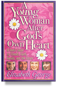 A Young Woman After God's Own Heart: A Teen's Guide to Friends, Faith, Family, and the Future (Previous Edition)