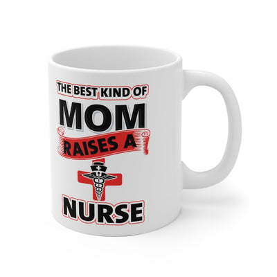 The Best Kind Of Mom Raises A Nurse Coffee Cup - MOG-40