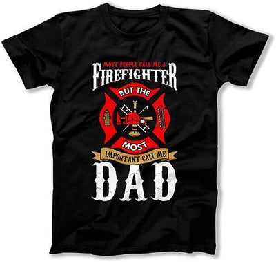 Most People Call Me Firefighter But The Most Important Call Me Dad