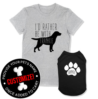 I'd Rather Be With My Labrador Retriever / (Custom Dog Name)