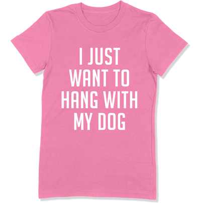 I Just Want To Hang Out With My Dog - DOG-14