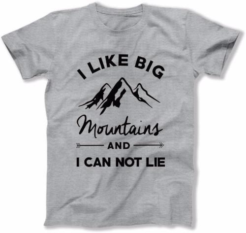 I Like Big Mountains And I Can Not Lie