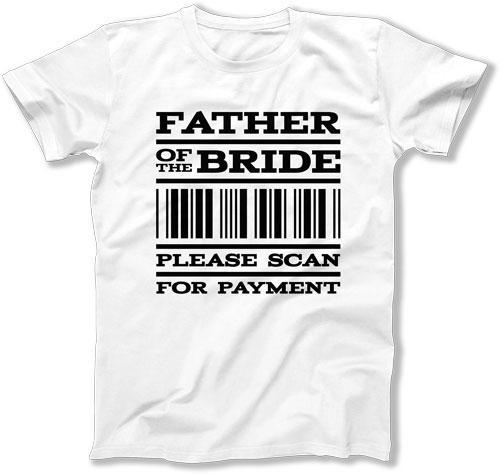 Father of the Bride - Scan Here For Payment T-Shirt - FAT-323