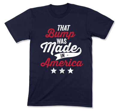 That Bump Was Made in America T-Shirt - FOJ-24