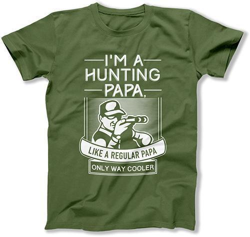 I'm a Hunting Papa Like a Regular Papa Only Way Cooler