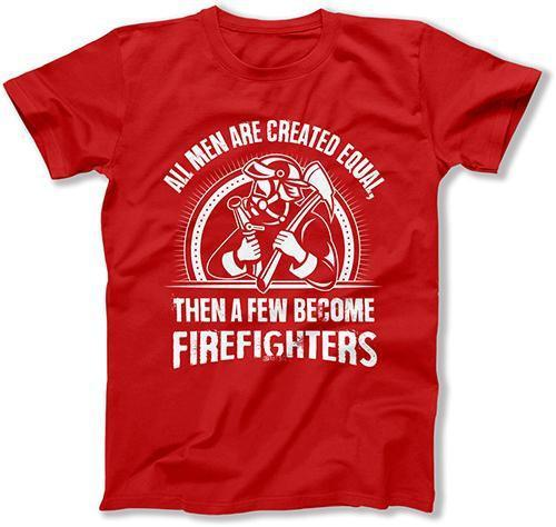 MENS - All Men Created Equal Then A Few Become Firefighters - MD-435