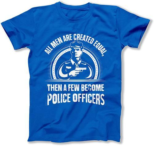 MENS - All Men Are Created Equal Then A Few Become Police Officers - MD-435