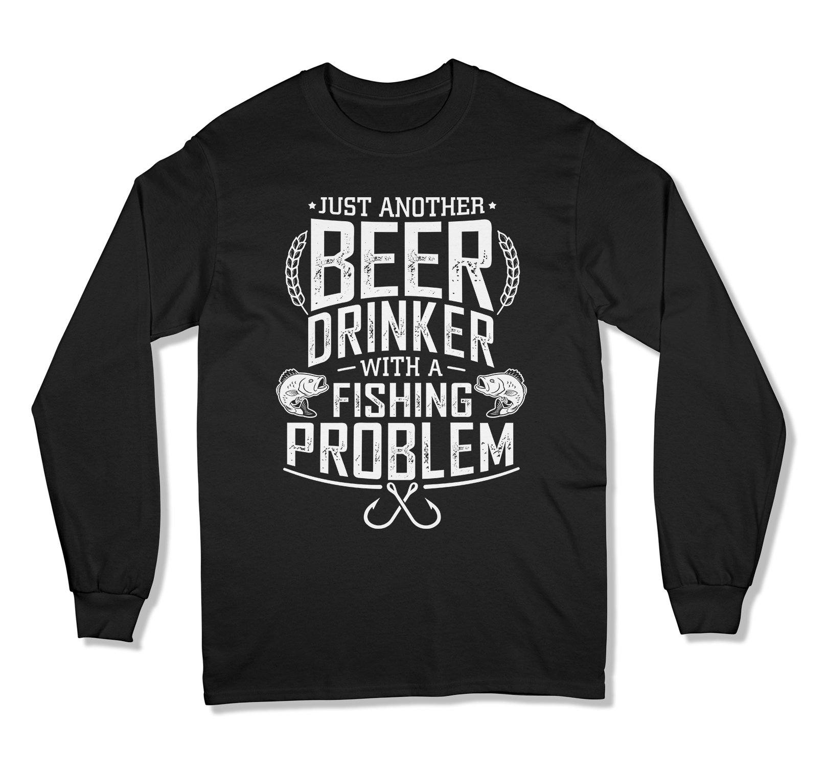 Just Another Beer Drinker With A Fishing Problem T-Shirt - MD-668