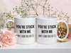 You're Stuck With Me Mugs - MG-06