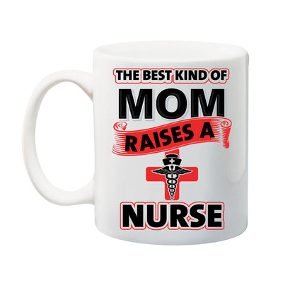 The Best Kind Of Mom Raises A Nurse Coffee Cup