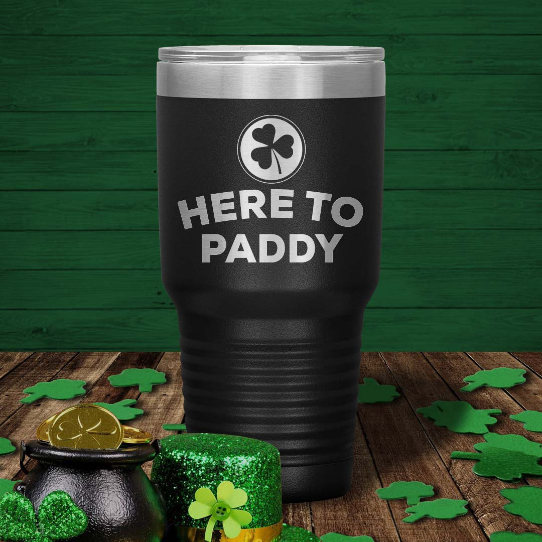 Here To Paddy 30 Oz Tumbler - PAT-155