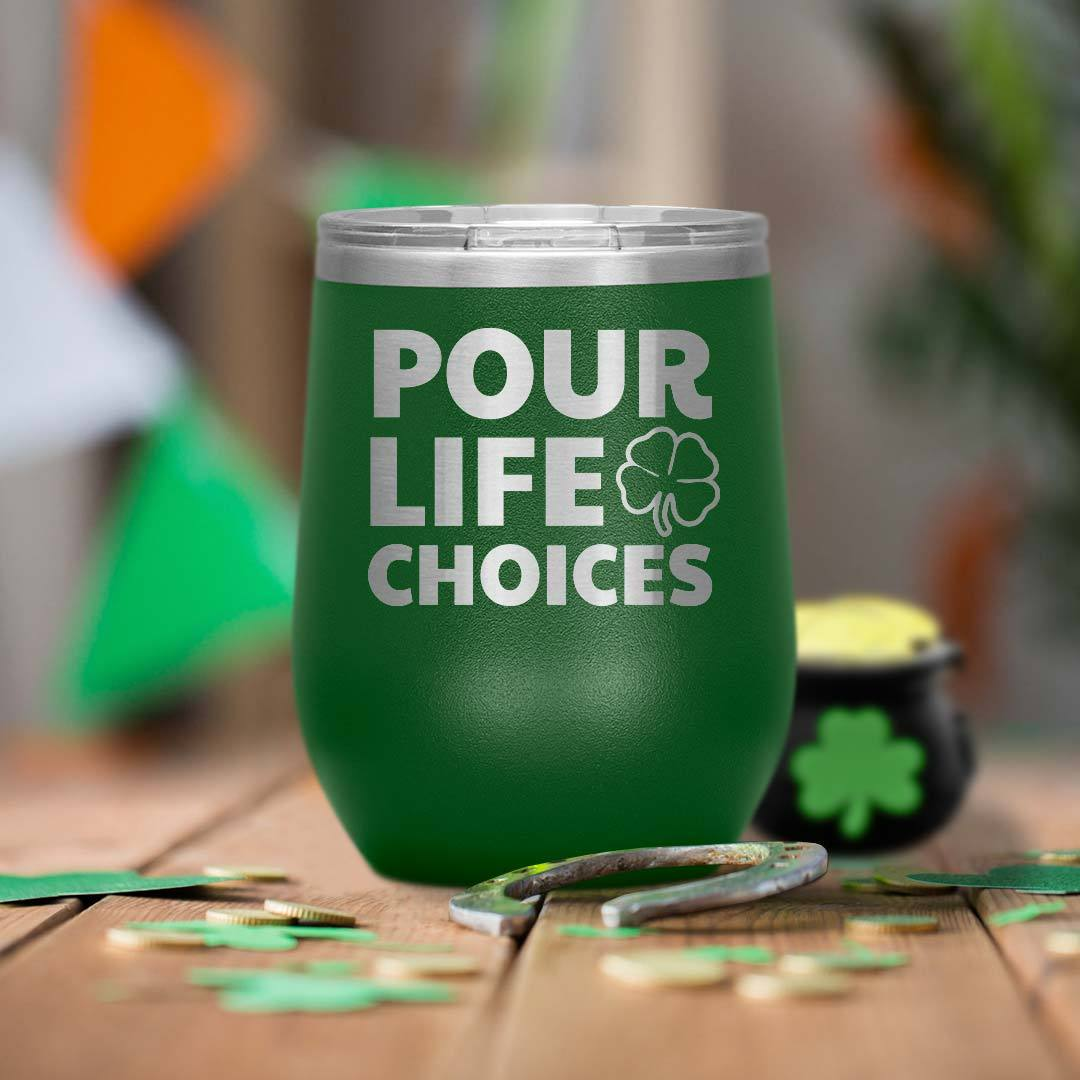 Pour Life Choices 12 Oz Wine Tumbler