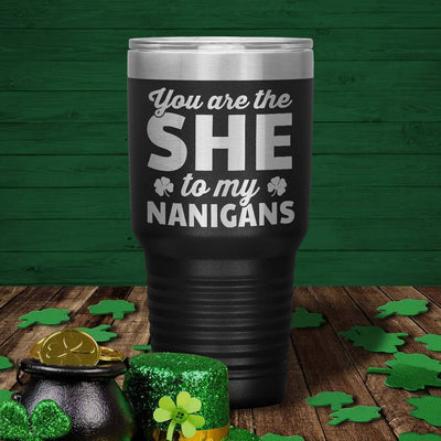 You Are The She To My Nanigans 30 Oz Tumbler