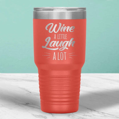 Wine A Little Laugh A Lot 30 Oz Tumbler