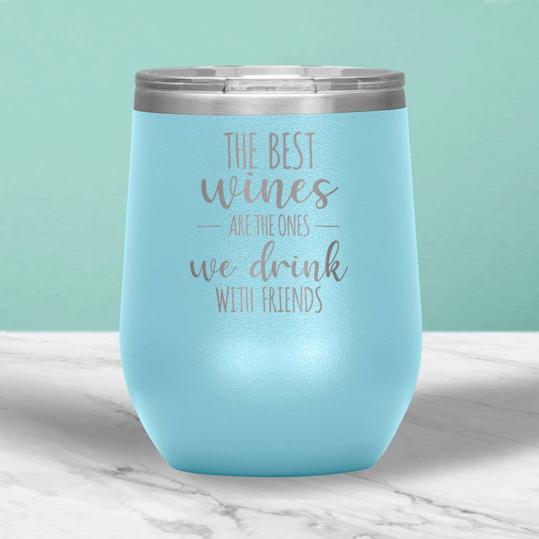 The Best Wines Are The Ones We Drink With Friends 12 Oz Wine Tumbler