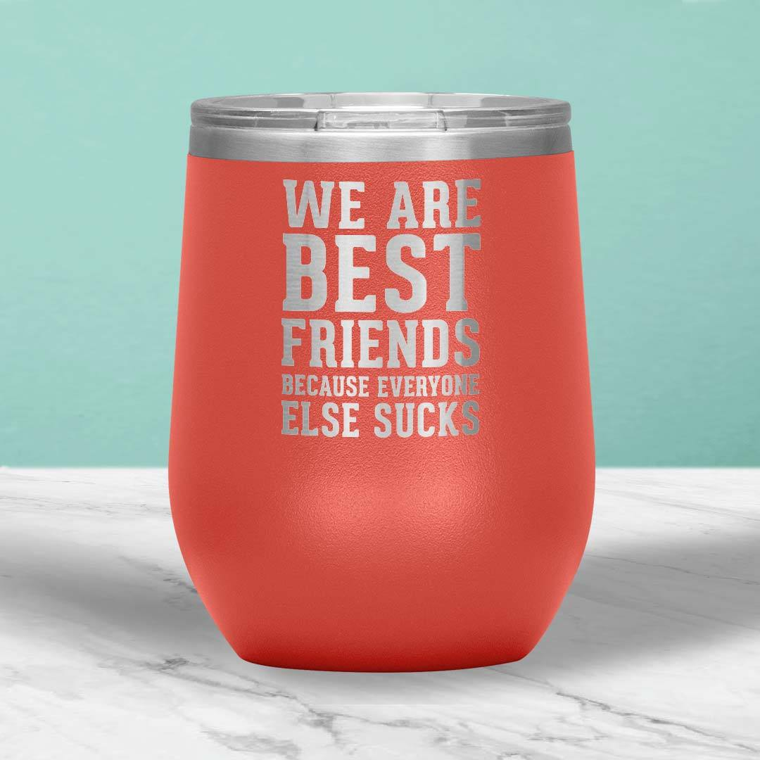 We Are Best Friends Because Everyone Else Sucks 12 Oz Wine Tumbler