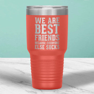 We Are Best Friends Because Everyone Else Sucks 30 Oz Tumbler