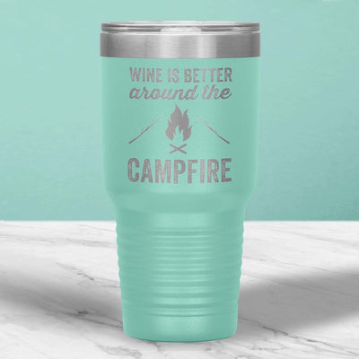 Wine Is Better Around The Campfire 30 Oz Tumbler