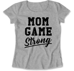 Mom Game Strong T-Shirt - TEP-159