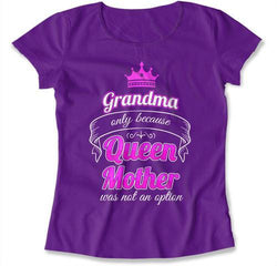 Grandma Only Because Queen Mother Was Not An Option T-Shirt - TEP-178