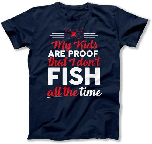 MENS - My Kids Are Proof I Don't Fish All The Time - TEP-353