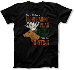 I Have A Retirement Plan - I Plan On Hunting T-Shirt - TEP-372
