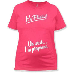 It's Friday! Oh Wait I'm Pregnant T-Shirt - TEP-451