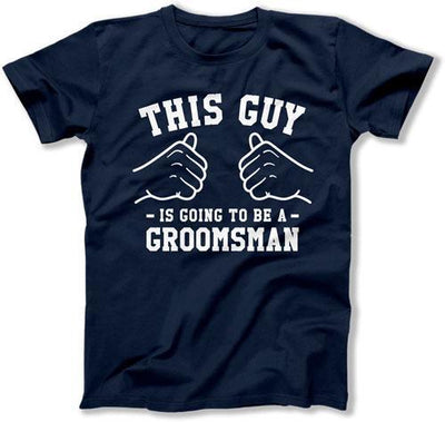 This Guy Is Going To Be A Groomsman T-Shirt - TGW-143