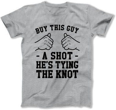 Buy This Guy A Shot He's Tying The Knot T-Shirt - TGW-157