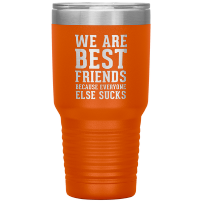 We Are Best Friends Because Everyone Else Sucks 30 Oz Tumbler - PAT-161