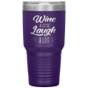 Wine A Little Laugh A Lot 30 Oz Tumbler - PAT-158