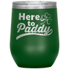 Here to Paddy 12 Oz Wine Tumbler - PAT-170