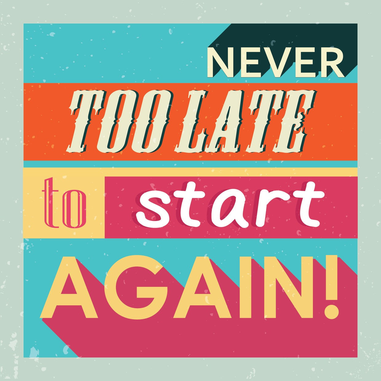 It's Never Too Late To Start Anew