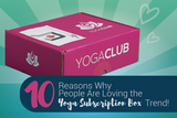 10 Reasons Why People Are Loving the Yoga Subscription Box Trend!