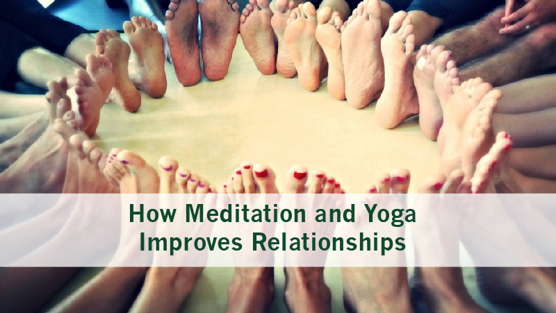 How Meditation and Yoga Improves Relationships