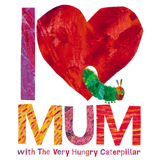 I love mum with the very hungry caterpillar by Eric Carle | back in