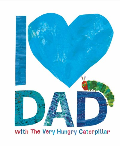 I love you dad with the very hungry caterpillar by Eric Carle | back in