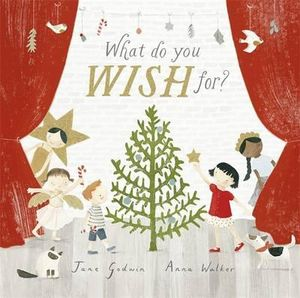 what do you wish for? by Jane Godwin & Anna Walker