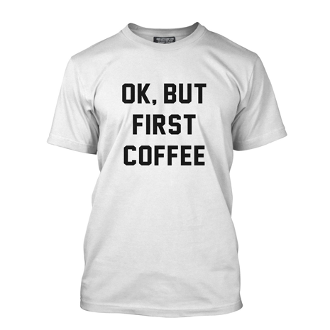Ok But First Coffee Tee - Her Teen Dream