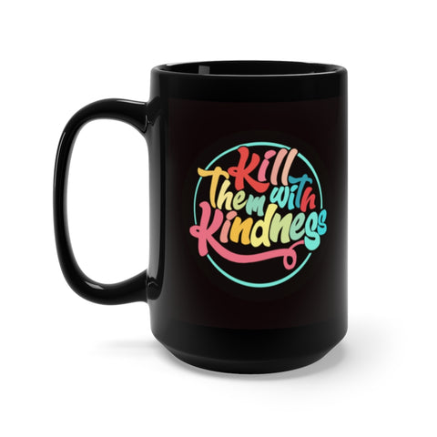 Kill them with kindness- Black Mug 15oz