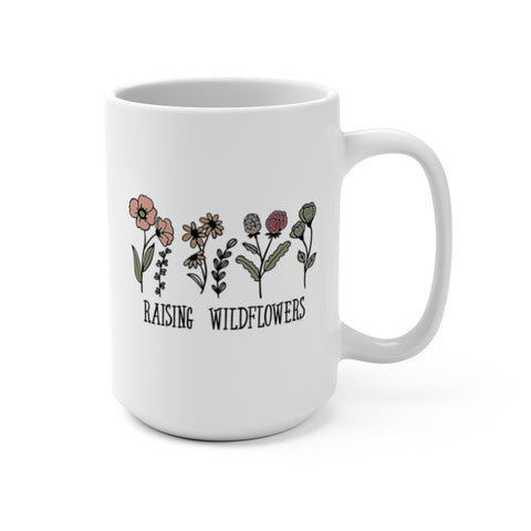 Raising Wildflowers- white Mug 15oz