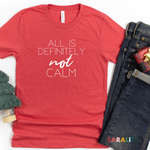 """ALL IS DEFINITELY NOT CALM"" - PREMIUM TEE"