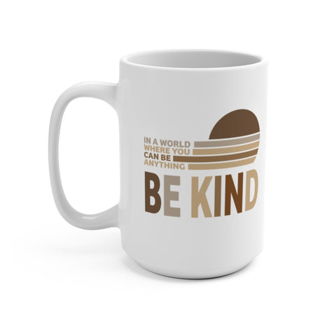 """In a world Where you can Be anything, Be Kind"" Mug 15oz"