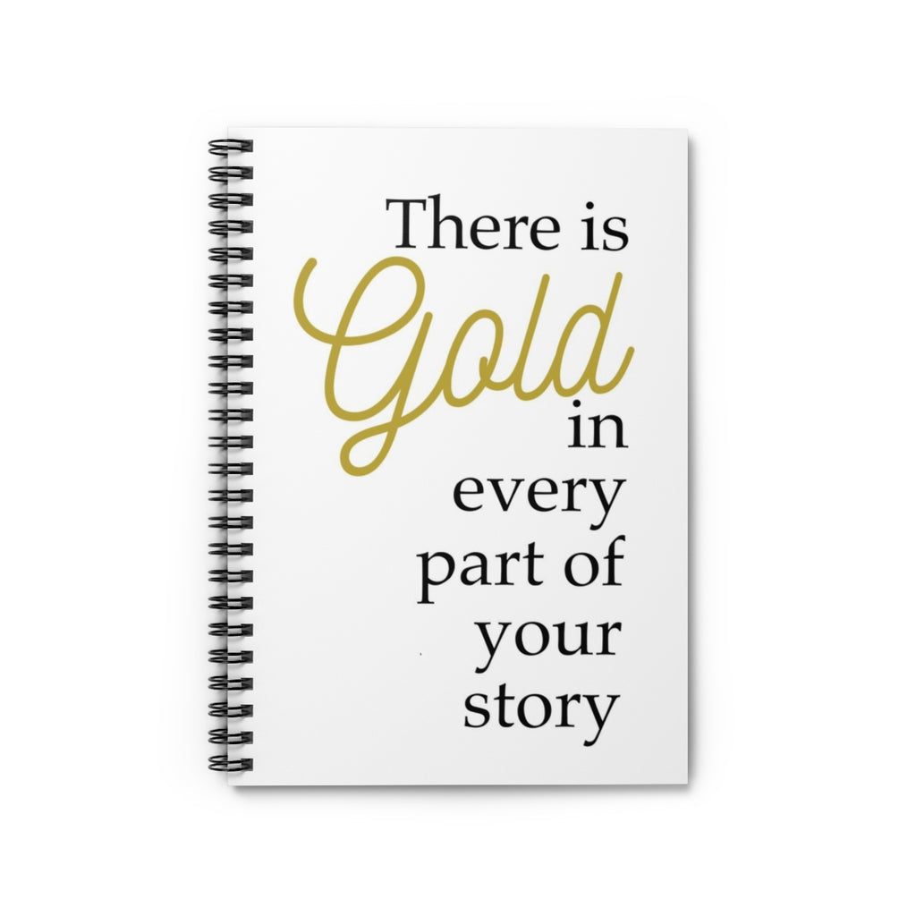 There is Gold in Every Part of your story- Spiral Notebook - Ruled Line