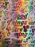 Good Things are Coming Holographic Sticker- Waterproof