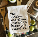 The kitchen was clean yesterday. Sorry you missed it. -Tea Towel
