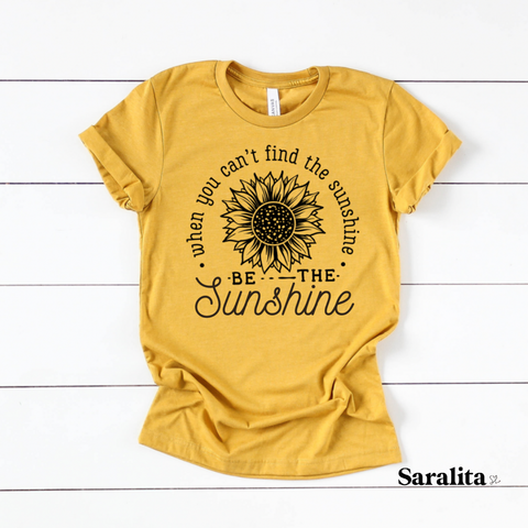 When you can't find the sunshine be the sunshine- Premium Mustard Tee